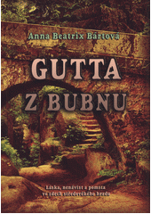 Gutta z Bubnu / Anna Beatrix Bártová (odkaz v elektronickém katalogu)