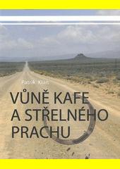 Vůně kafe a střelného prachu / Patrik Klán (odkaz v elektronickém katalogu)