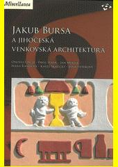 Jakub Bursa a jihočeská venkovská architektura / Ondřej Fibich - Pavel Hájek - Jan Müller - Ivana Řandová - Karel Skalický - Jana Štorková (odkaz v elektronickém katalogu)