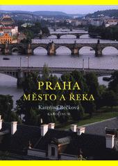 Praha - město a řeka / Kateřina Bečková ; fotografie Věroslav Škrabánek (odkaz v elektronickém katalogu)