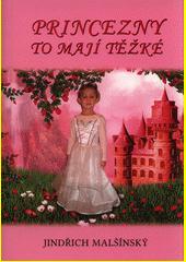 Princezny to mají těžké, aneb, Pohádky pro Aničku / Jindřich Malšínský ; verše Alois Kolář (odkaz v elektronickém katalogu)
