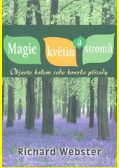 Magie květin a stromů : objevte kolem sebe kouzla přírody ; Richard Webster ; z anglického originálu Flower and tree magic ... přeložila Hana Hanosková (odkaz v elektronickém katalogu)