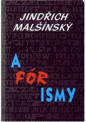 A-fór-ismy ; Citáty & cintáty / Jindřich Malšínský, Alois Kolář (odkaz v elektronickém katalogu)