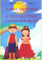 O víle Kristýnce ; O víle Kristýnce a Duhovém princi / Jindřich Malšínský ; verše Alois Kolář (odkaz v elektronickém katalogu)