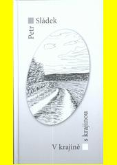 V krajině s krajinou / Petr Sládek (odkaz v elektronickém katalogu)