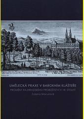 Umělecká praxe v barokním klášteře : proměny rajhradského proboštství v 18. století  (odkaz v elektronickém katalogu)