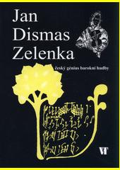 Jan Dismas Zelenka : český génius barokní hudby  (odkaz v elektronickém katalogu)