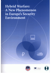 Hybrid warfare: A new phenomenon in Europe's security environment / the text was written by: Zdeněk Kříž, Zinaida Shevchuk, Peter Števkov (odkaz v elektronickém katalogu)