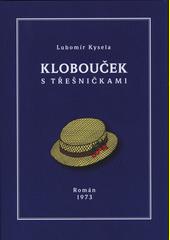 Klobouček s třešničkami : román 1973  (odkaz v elektronickém katalogu)