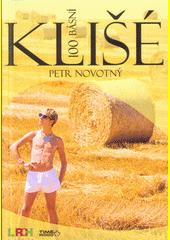 Klišé : 100 básní / Petr Novotný (odkaz v elektronickém katalogu)