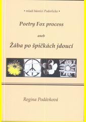 Poetry Fox process, aneb, Žába po špičkách jdoucí / Regina Podávková (odkaz v elektronickém katalogu)