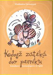 Když zatéká do perníku-- : pohádkové fantasmagorie od Agláji / Vladimíra Černajová (odkaz v elektronickém katalogu)