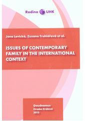 Issues of contemporary family in the international context / Levická Jana, Truhlářová Zuzana et al. ; translation: Gabriela Smetanová (odkaz v elektronickém katalogu)