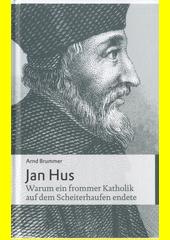 Jan Hus : warum ein frommer Katholik auf dem Scheiterhaufen endete / Arnd Brummer ; herausgegeben von Uwe Birnstein (odkaz v elektronickém katalogu)