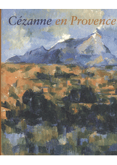 Cézanne en Provence : National Gallery of Art, Washington, 29 January - 7 May 2006 ; Musée Granet, Aix en Provence, 9 June - 17 September 2006 / Philip Conisbee et Denis Coutage (odkaz v elektronickém katalogu)