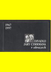 Divadlo Járy Cimrmana v obrazech : 1967-1997 / [Ladislav Smoljak, Zdeněk Svěrák ; výtvarná spolupráce Jaroslav Weigel] (odkaz v elektronickém katalogu)