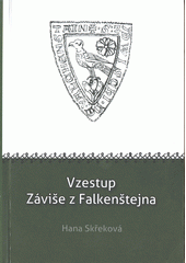 Vzestup Záviše z Falkenštejna / Hana Skřeková (odkaz v elektronickém katalogu)