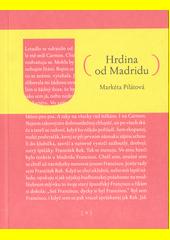Hrdina od Madridu / Markéta Pilátová (odkaz v elektronickém katalogu)