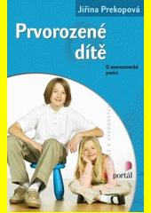 Prvorozené dítě : o sourozenecké pozici  (odkaz v elektronickém katalogu)