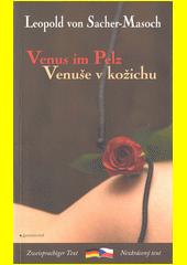 Venuše v kožichu = Venus im Pelz / Leopold von Sacher-Masoch ; z němčiny přeložila Gabriela Veselá (odkaz v elektronickém katalogu)