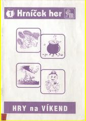 Hry na víkend  / [autor Hana Procházková a kol. (odkaz v elektronickém katalogu)