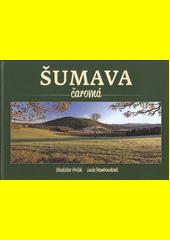 Šumava čarovná = Wundervoller Böhmerwald = Magical Šumava / Vladislav Hošek, Lucie Rambousková (odkaz v elektronickém katalogu)