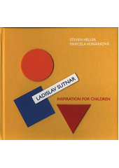 Ladislav Sutnar : inspiration for children / Steven Heller, Marcela Konárková ; translation: Institute of Applied Language Studies, uwb (odkaz v elektronickém katalogu)
