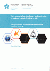Environmental contaminants and endocrine associated male infertility in fish = Znečištění životního prostředí a endokrinně podmíněná neplodnost samců ryb / Mahdi Golshan ; supervisor Otomar Linhart ; consultant Sayyed Mohammad Hadi Alavi (odkaz v elektronickém katalogu)