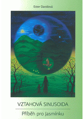 Vztahová sinusoida : příběh pro Jasmínku  (odkaz v elektronickém katalogu)