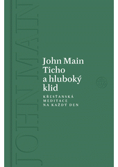 Ticho a hluboký klid : křesťanská meditace na každý den / John Main ; vybral a sestavil Paul T. Harris ; z anglického originálu Silence and stillness in every season: daily readings with John Main ... přeložila Barbora Hrobařová (odkaz v elektronickém katalogu)
