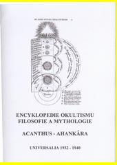 Encyklopedie okultismu, filosofie a mythologie : Universalia 1932-1940. Acanthus - Ahankâra / Pierre de Lasenic, Jan Kefer a kolektiv ; upravil: Martin Senar (odkaz v elektronickém katalogu)