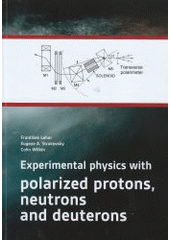 Experimental physics with polarized protons, neutrons and deuterons / František Lehar, Eugene A. Strokovsky, Colin Wilkin (odkaz v elektronickém katalogu)