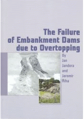 The failure of embankment dams due to overtopping /by Jan Jandora and Jarom�r ��ha ; translation and review Franti�ek Aujesk� and Roger Turland (odkaz v elektronick�m katalogu)