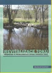 Revitalizace toků : příspěvek k problematice úprav vodních toků  (odkaz v elektronickém katalogu)