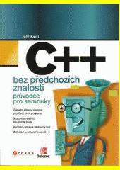 C++ bez předchozích znalostí : [průvodce pro samouky]  (odkaz v elektronickém katalogu)