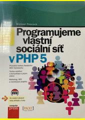 Programujeme vlastní sociální síť v PHP 5  (odkaz v elektronickém katalogu)