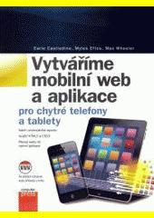 Vytváříme mobilní web a aplikace pro chytré telefony a tablety  (odkaz v elektronickém katalogu)