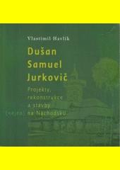 Dušan Samuel Jurkovič : projekty, rekonstrukce a stavby (nejen) na Náchodsku  (odkaz v elektronickém katalogu)