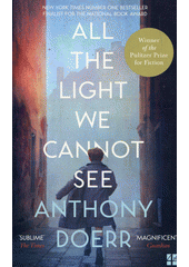 All the light we cannot see : a  novel / Anthony Doerr (odkaz v elektronickém katalogu)