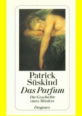 Das Parfum : die Geschichte eines Mörders  (odkaz v elektronickém katalogu)