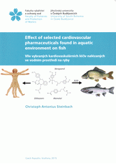 Effect of selected cardiovascular pharmaceuticals found in aquatic environment on fish = vliv vybraných kardiovaskulárních léčiv nalézaných ve vodním prostředí na ryby / Christoph Antonius Steinbach (odkaz v elektronickém katalogu)