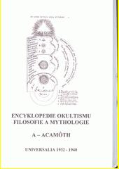 Encyklopedie okultismu, filosofie a mythologie : Universalia 1932-1940. A - Acamôth / Pierre de Lasenic, Jan Kefer a kolektiv ; upravil: Martin Senar (odkaz v elektronickém katalogu)