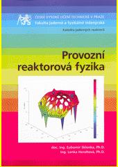 Provozní reaktorová fyzika / Ľubomír Sklenka, Lenka Heraltová (odkaz v elektronickém katalogu)