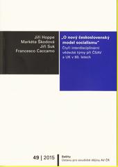 O nový československý model socialismu  : čtyři interdisciplinární vědecké týmy při ĆSAV a UK v 60. letech / Jiří Hoppe, Markéta Škodová, Jiří Suk, Francesco Caccamo (odkaz v elektronickém katalogu)