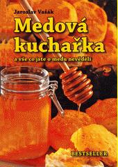 Medová kuchařka : a vše co jste o medu nevěděli  (odkaz v elektronickém katalogu)