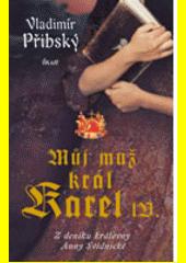 Můj muž král Karel IV. : z deníku královny Anny Svídnické  (odkaz v elektronickém katalogu)