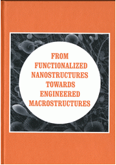 From functionalized nanostructures towards engineered macrostructures / herausgaben von Tri-State Bionanotechnology Center e.V. ; editor: Carmel Caruana, Jakub Horník (odkaz v elektronickém katalogu)