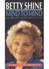 Mind to mind : the secrets of your mind energy revealed / Betty Shine ; edited by Anthea Courtenay ; foreword by Michael Bentine (odkaz v elektronickém katalogu)