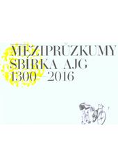 Intersurveys the collection of the Aleš south-bohemian gallery 1300-2016 : a guide through the permanent exhibition of the Aleš South Bohemian Gallery  (odkaz v elektronickém katalogu)