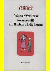 Oskar a růžová paní ; Noemovo dítě ; Pan Ibrahim a květy koránu  (odkaz v elektronickém katalogu)